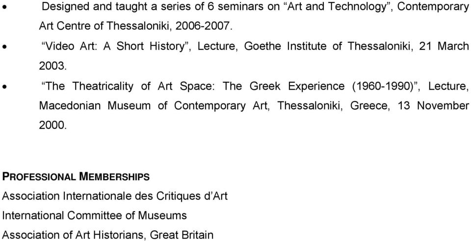 The Theatricality of Art Space: The Greek Experience (1960-1990), Lecture, Macedonian Museum of Contemporary Art, Thessaloniki,