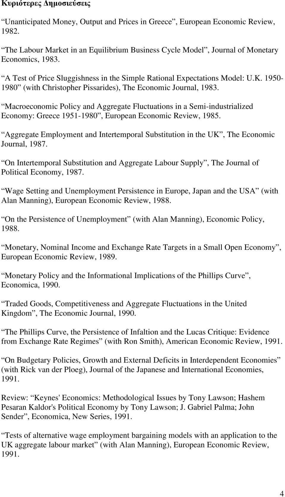 Macroeconomic Policy and Aggregate Fluctuations in a Semi-industrialized Economy: Greece 1951-1980, European Economic Review, 1985.