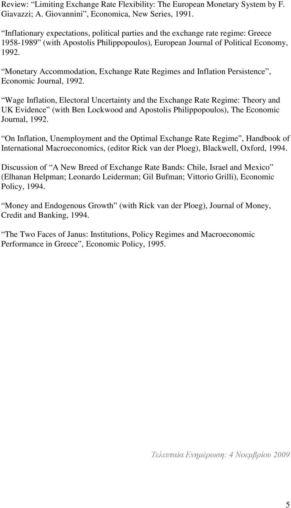 Monetary Accommodation, Exchange Rate Regimes and Inflation Persistence, Economic Journal, 1992.