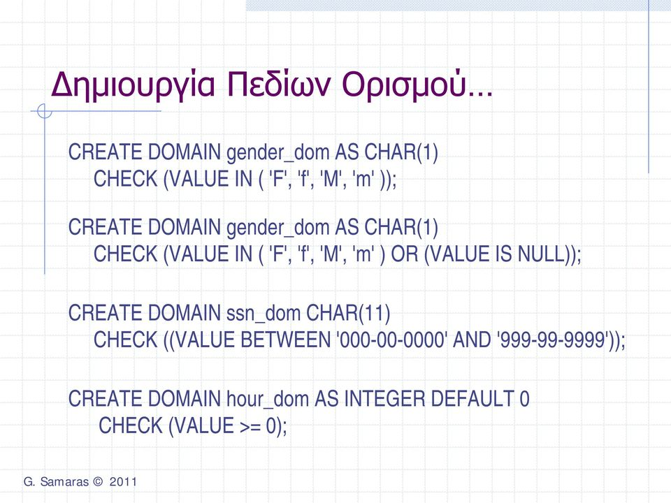 'm' ) OR (VALUE IS NULL)); CREATE DOMAIN ssn_dom CHAR(11) CHECK ((VALUE BETWEEN