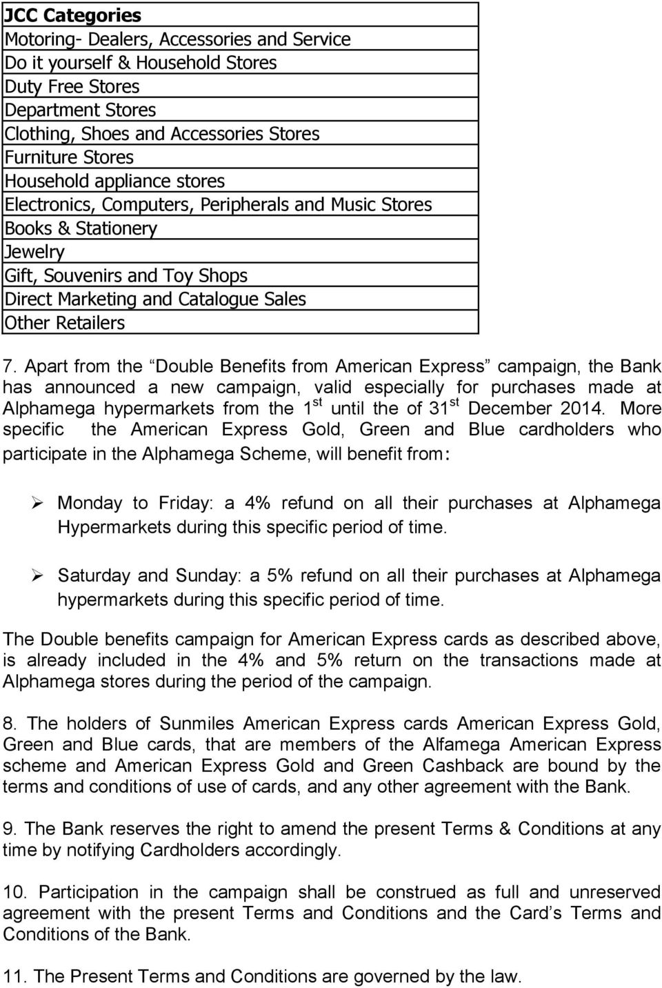 Apart from the Double Benefits from American Express campaign, the Bank has announced a new campaign, valid especially for purchases made at Alphamega hypermarkets from the 1 st until the of 31 st