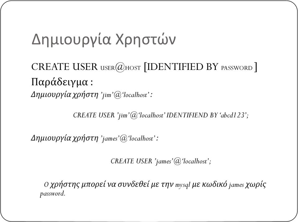 BY abcd123 ; Δημιουργία χρήστη james @ localhost : CREATE USER james @
