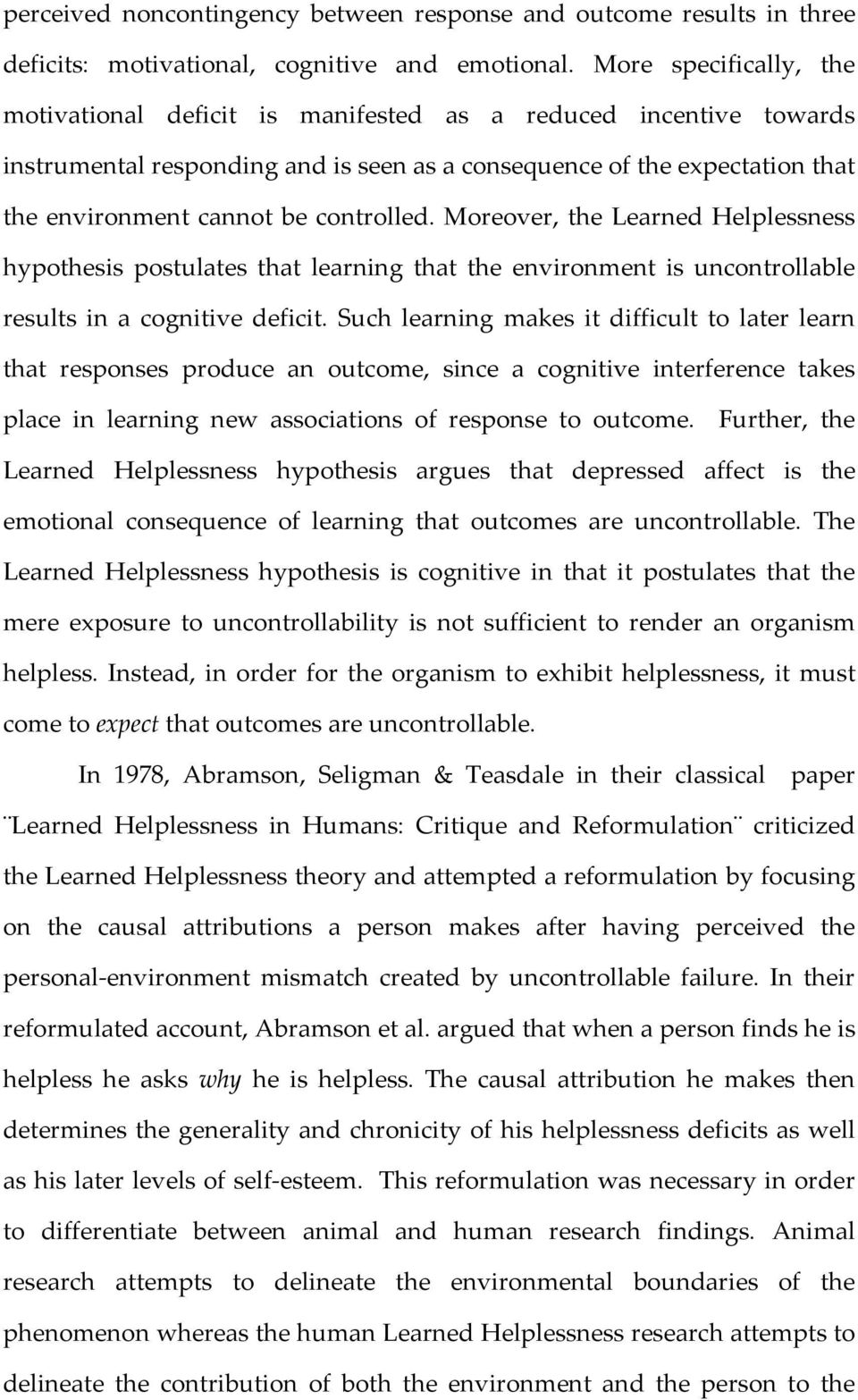 controlled. Moreover, the Learned Helplessness hypothesis postulates that learning that the environment is uncontrollable results in a cognitive deficit.