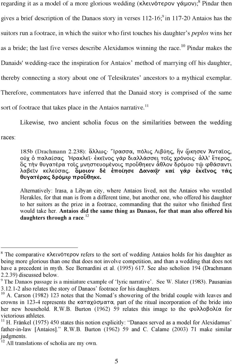 10 Pindar makes the Danaids' wedding-race the inspiration for Antaios method of marrying off his daughter, thereby connecting a story about one of Telesikrates ancestors to a mythical exemplar.