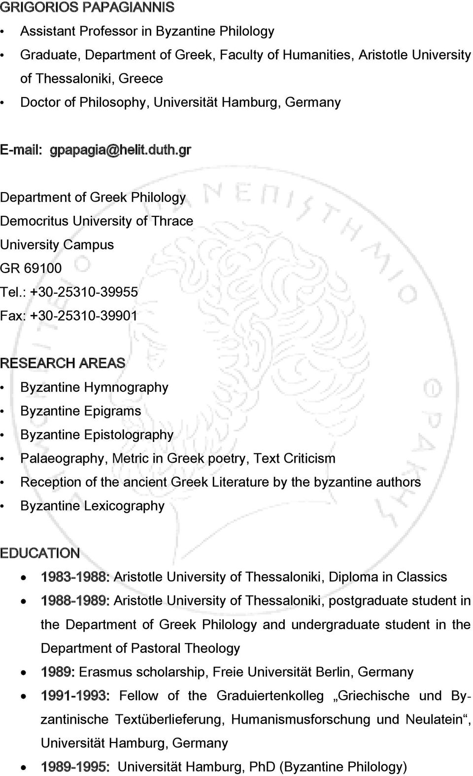 : +30-25310-39955 Fax: +30-25310-39901 RESEARCH AREAS Byzantine Hymnography Byzantine Epigrams Byzantine Epistolography Palaeography, Metric in Greek poetry, Text Criticism Reception of the ancient