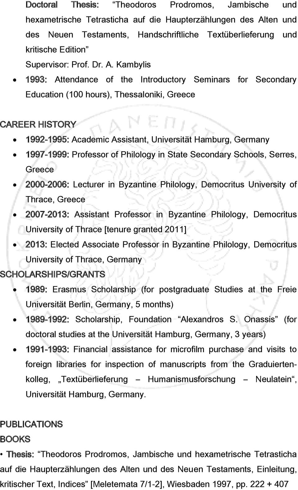 Kambylis 1993: Attendance of the Introductory Seminars for Secondary Education (100 hours), Thessaloniki, Greece CAREER HISTORY 1992-1995: Academic Assistant, Universität Hamburg, Germany 1997-1999: