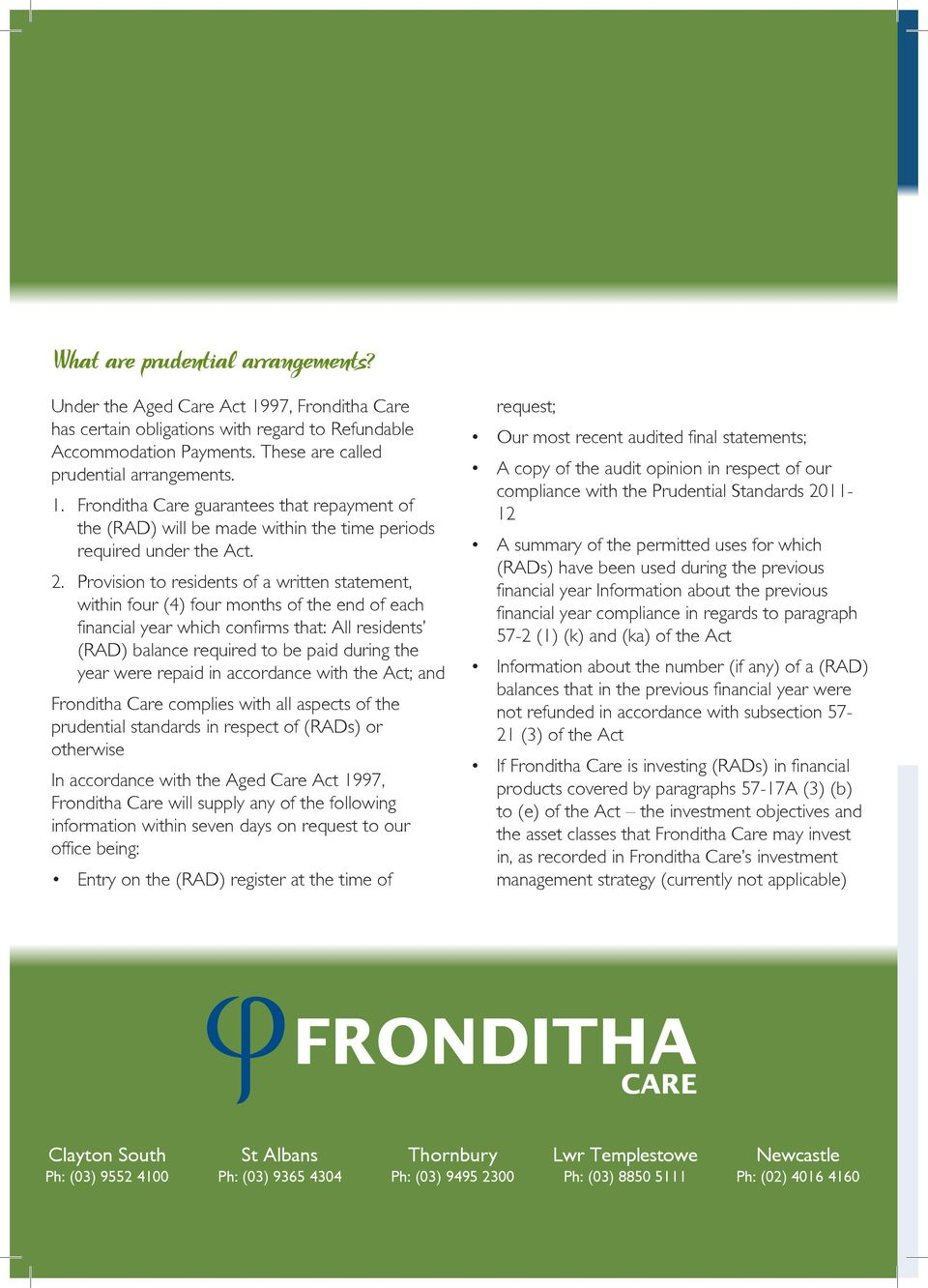 were repaid in accordance with the Act; and Fronditha Care complies with all aspects of the prudential standards in respect of (RADs) or otherwise In accordance with the Aged Care Act 1997, Fronditha