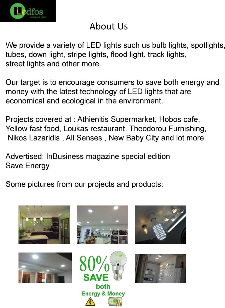 Our target is to encourage consumers to save both energy and money with the latest technology of LED lights that are economical and ecological in the