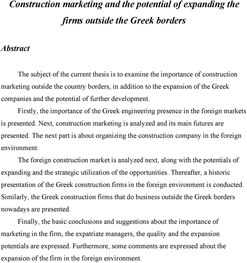 Firstly, the importance of the Greek engineering presence in the foreign markets is presented. Next, construction marketing is analyzed and its main futures are presented.