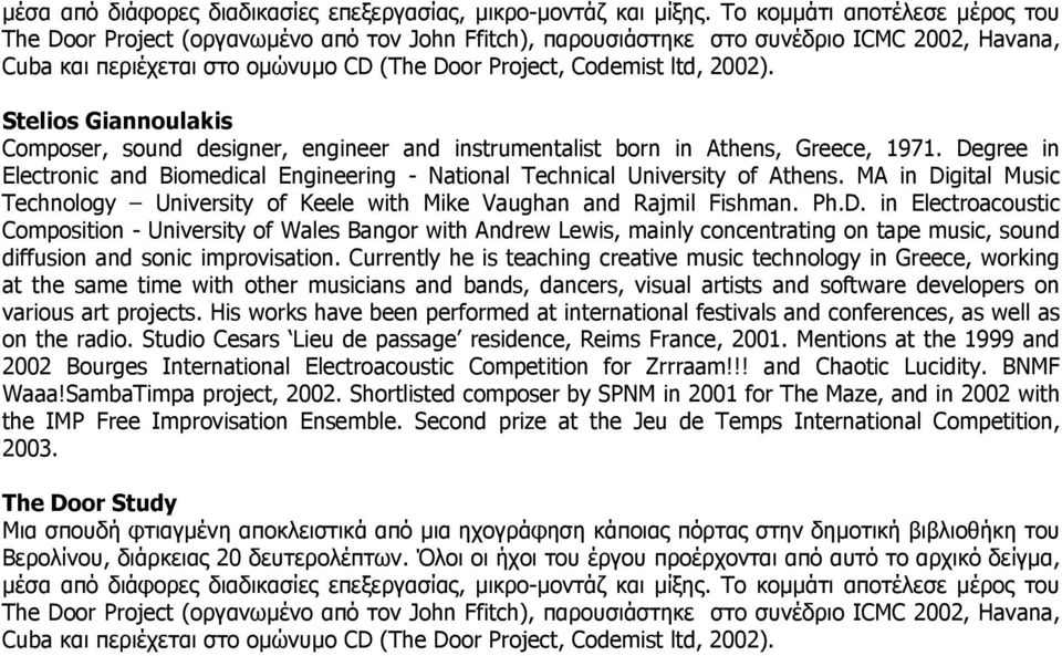 2002). Stelios Giannoulakis Composer, sound designer, engineer and instrumentalist born in Athens, Greece, 1971.