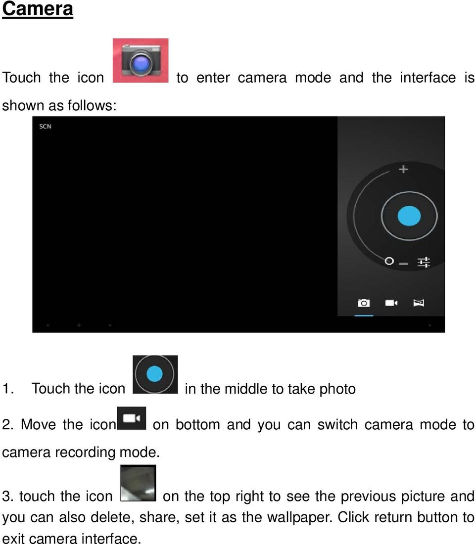 Move the icon on bottom and you can switch camera mode to camera recording mode. 3.