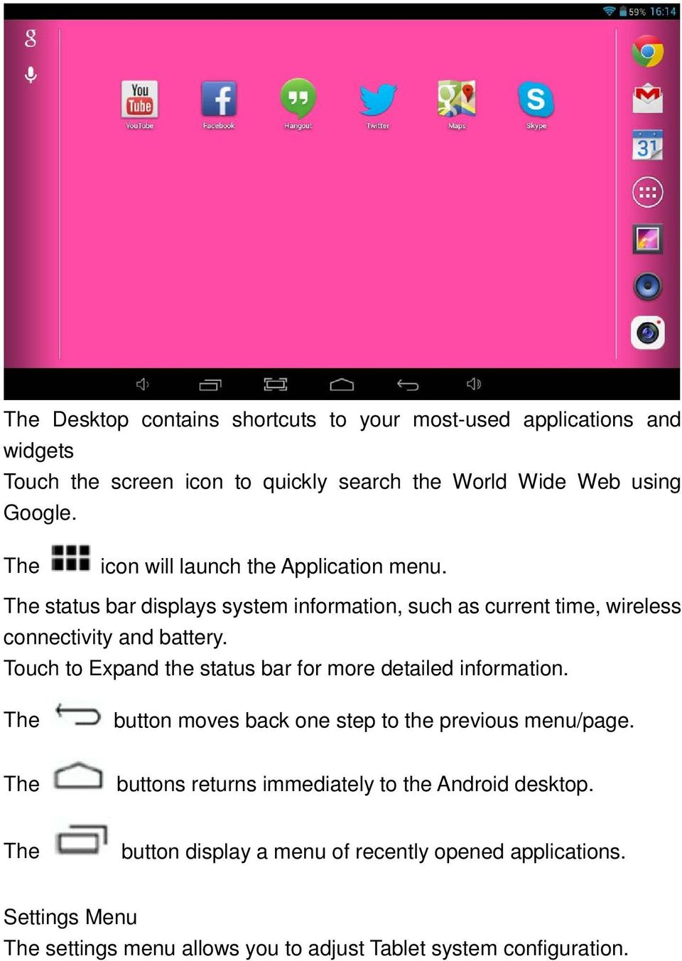 Touch to Expand the status bar for more detailed information. The button moves back one step to the previous menu/page.