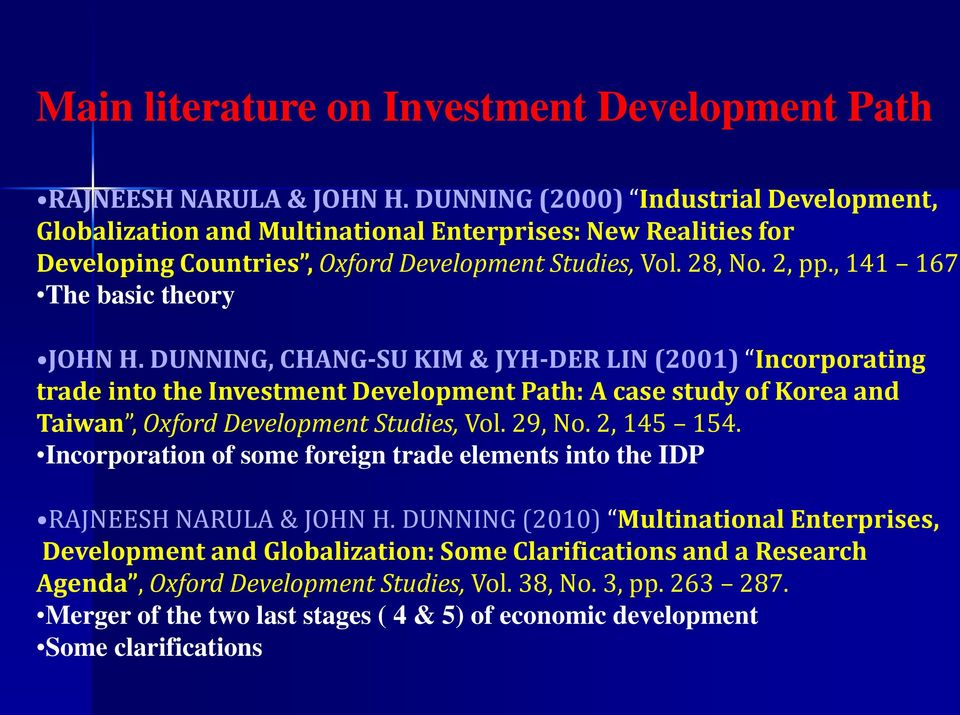 The basic theory JOHN H. DUNNING, CHANG-SU KIM & JYH-DER LIN (2001) Incorporating trade into the Investment Development Path: A case study of Korea and Taiwan, Oxford Development Studies, Vol. 29, No.