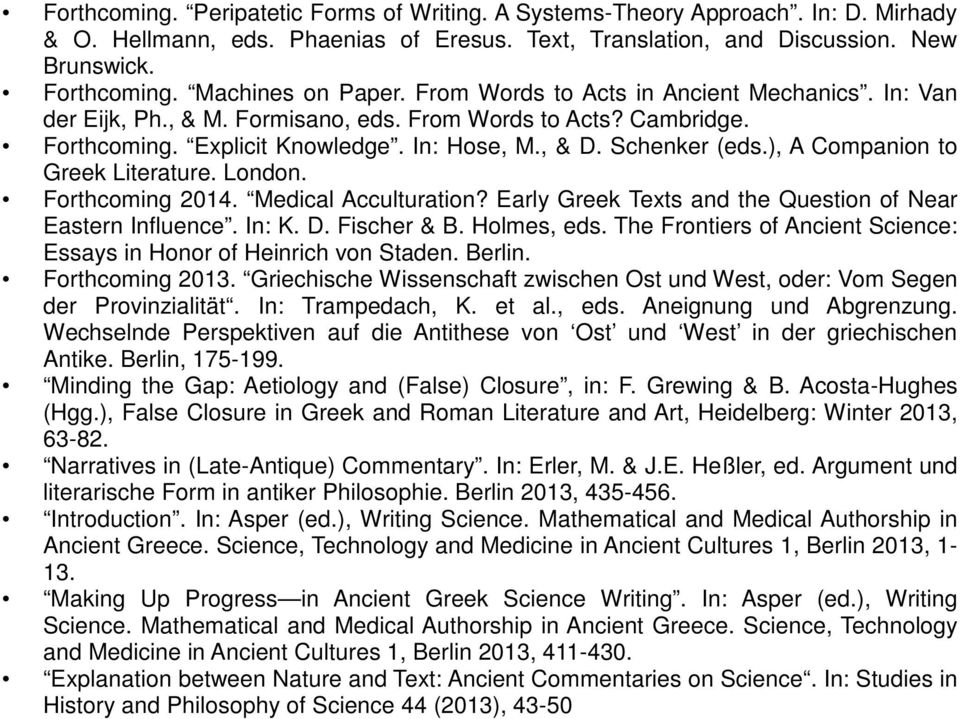 Schenker (eds.), A Companion to Greek Literature. London. Forthcoming 2014. Medical Acculturation? Early Greek Texts and the Question of Near Eastern Influence. In: K. D. Fischer & B. Holmes, eds.
