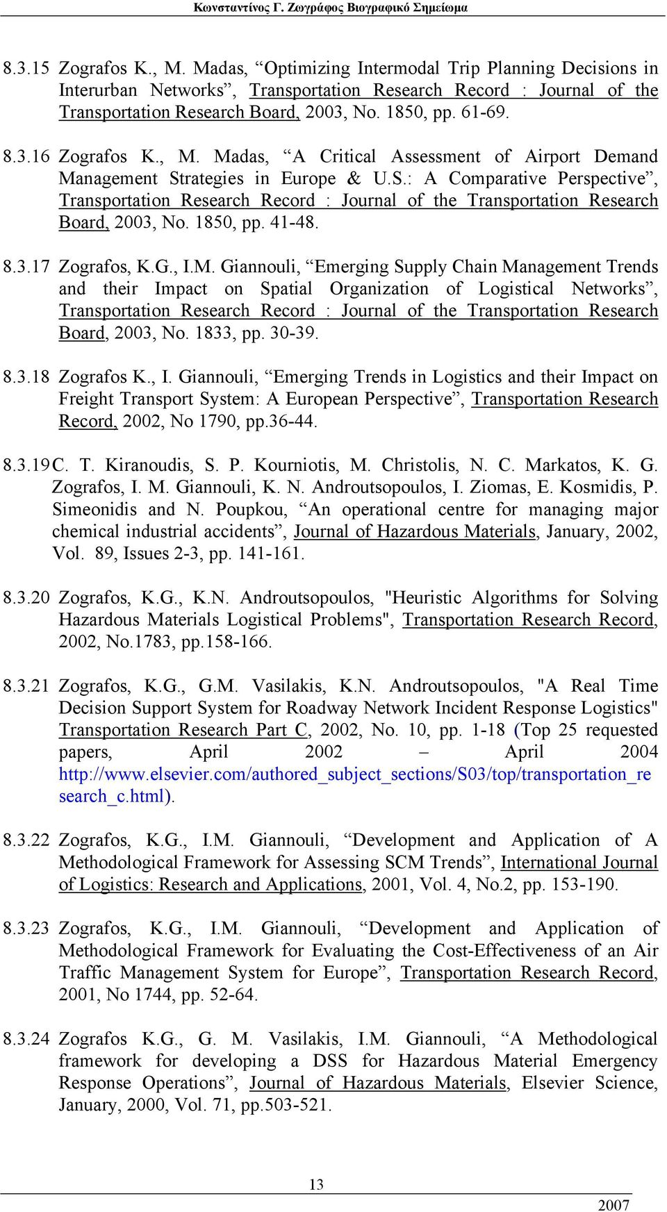 rategies in Europe & U.S.: A Comparative Perspective, Transportation Research Record : Journal of the Transportation Research Board, 2003, No. 1850, pp. 41-48. 8.3.17 Zografos, K.G., I.M.