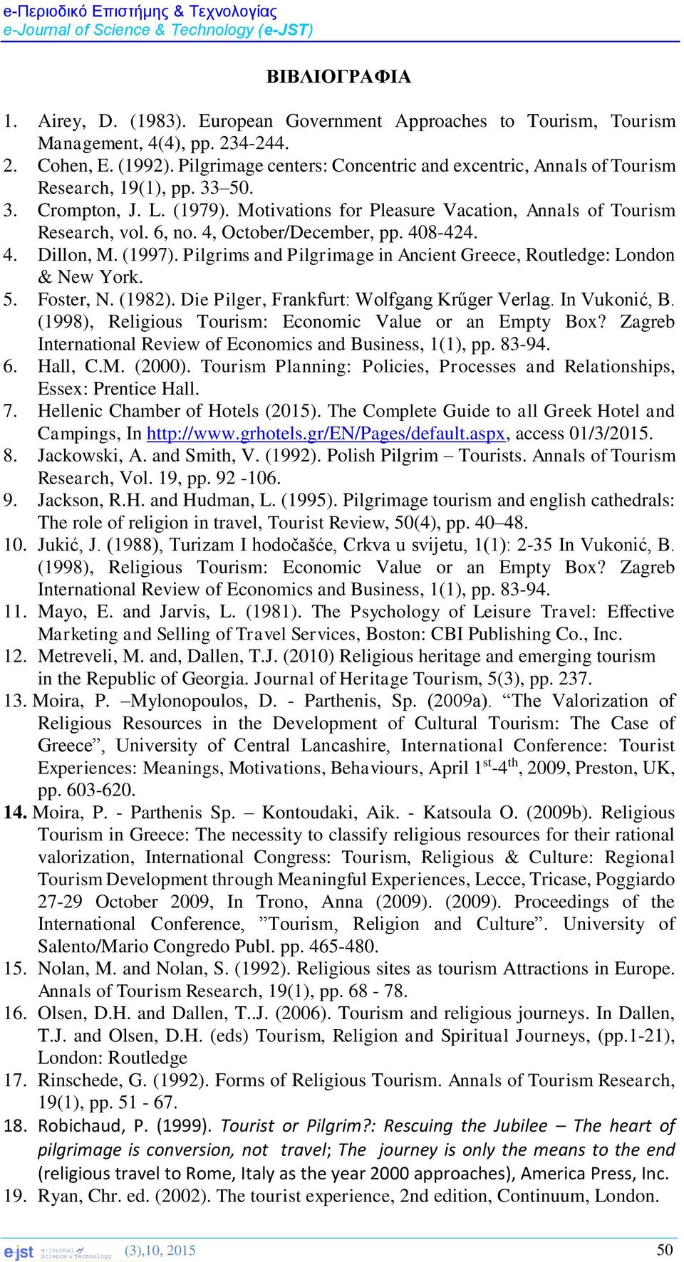 4, October/December, pp. 408-424. 4. Dillon, M. (1997). Pilgrims and Pilgrimage in Ancient Greece, Routledge: London & New York. 5. Foster, N. (1982). Die Pilger, Frankfurt: Wolfgang Krűger Verlag.
