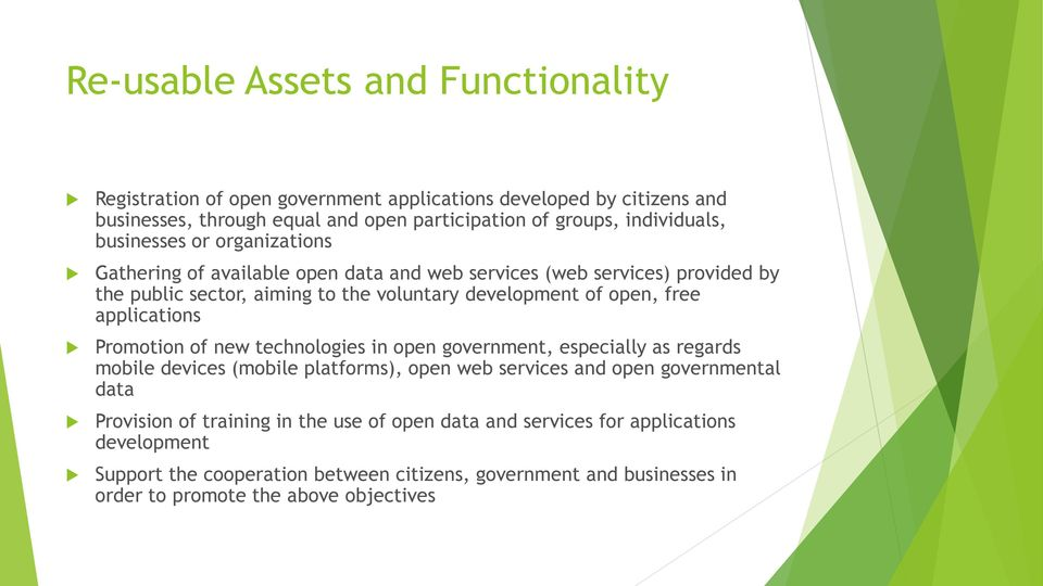 applications Promotion of new technologies in open government, especially as regards mobile devices (mobile platforms), open web services and open governmental data Provision of