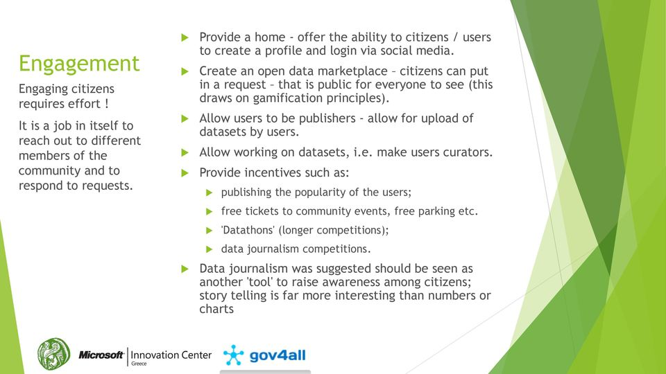 Create an open data marketplace citizens can put in a request that is public for everyone to see (this draws on gamification principles).