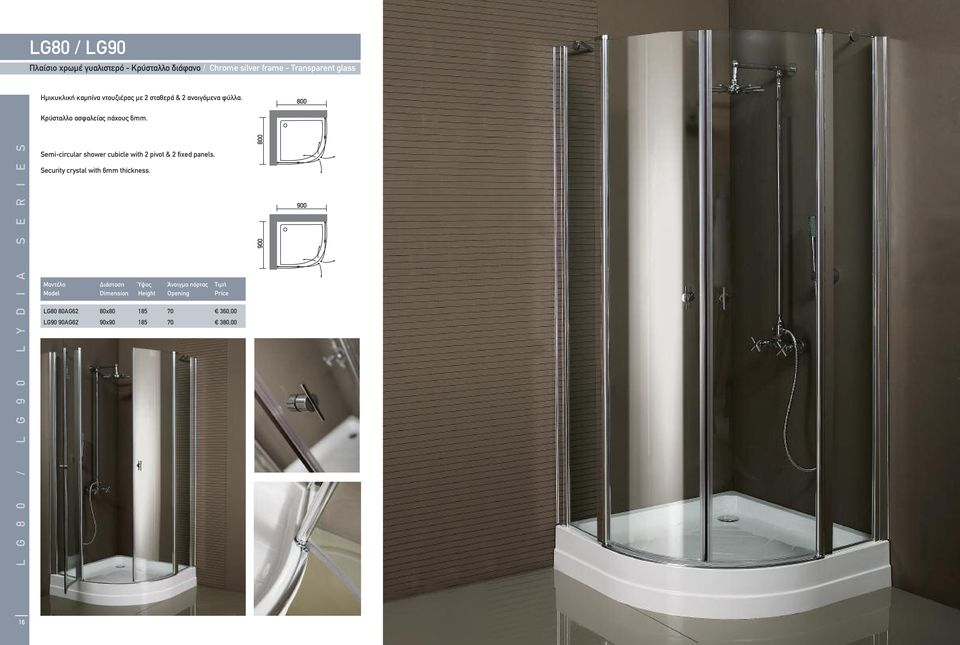 L G 8 0 / L G 9 0 L Y D I A S E R I E S Semi-circular shower cubicle with 2 pivot & 2 fixed panels.