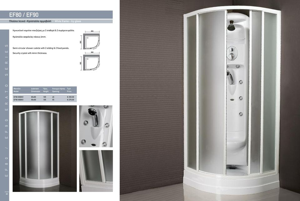 E F 8 0 / E F 9 0 E R A T O S E R I E S Semi-circular shower cubicle with 2 sliding & 2