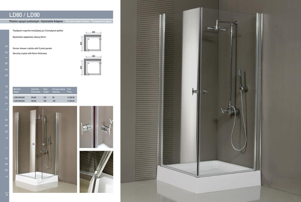 L D 8 0 / L D 9 0 L Y D I A S E R I E S Corner shower cubicle with 2 pivot panels.