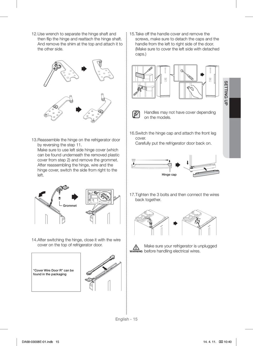 ) setting up Handles may not have cover depending on the models. 13. Reassemble the hinge on the refrigerator door by reversing the step 11.