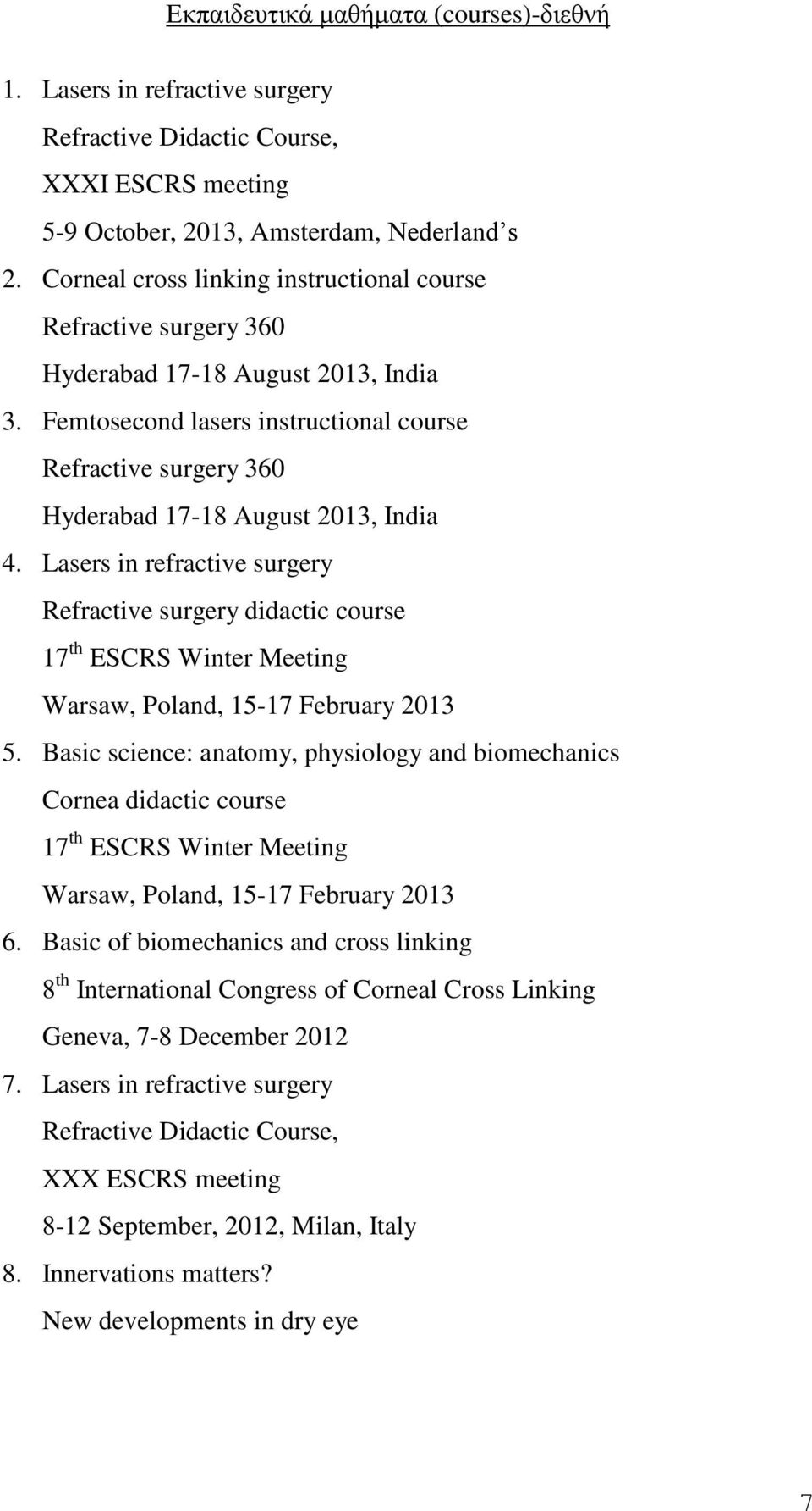 Femtosecond lasers instructional course Refractive surgery 360 Hyderabad 17-18 August 2013, India 4.
