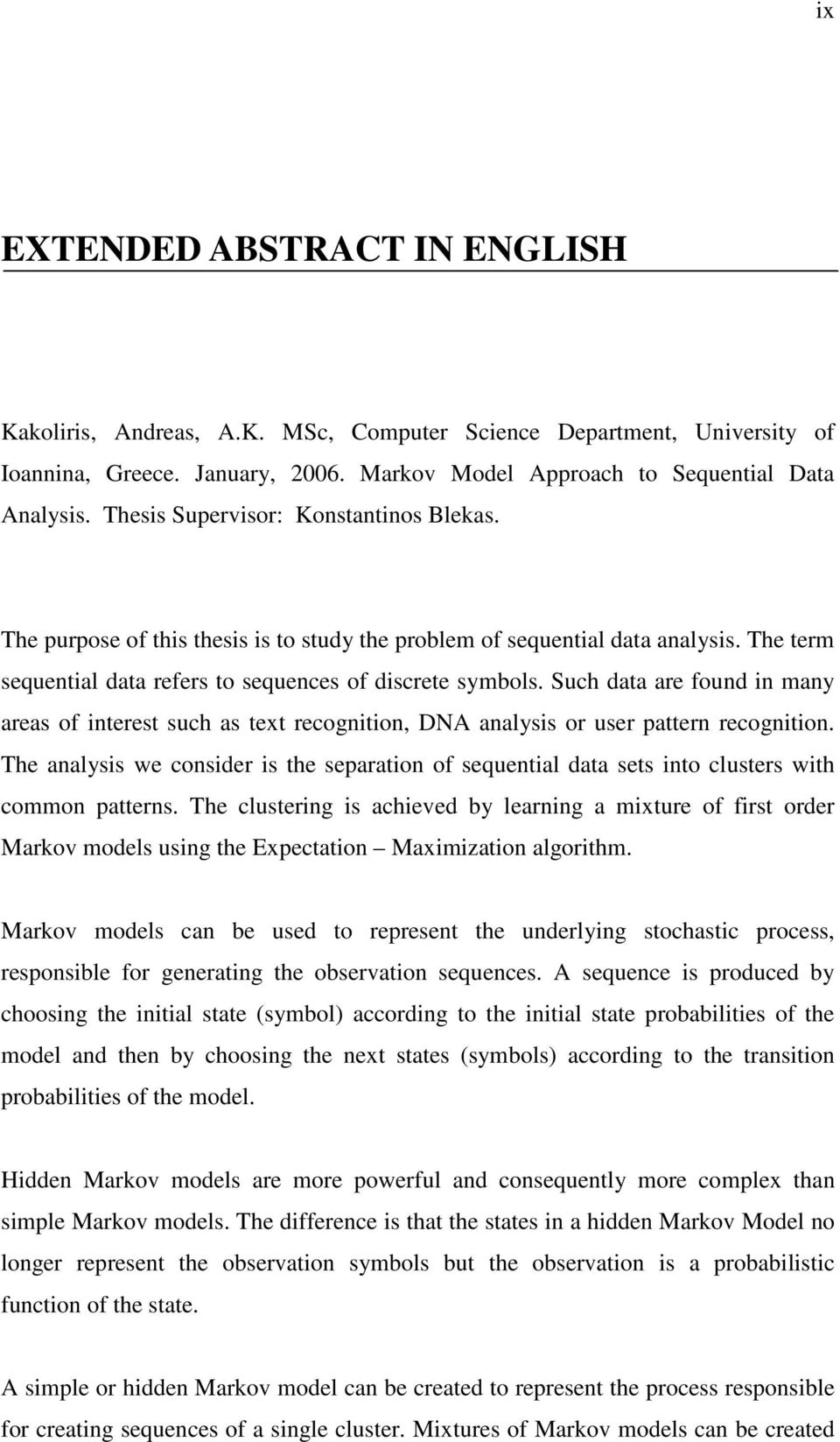 Such data are found n any areas of nterest such as text recognton, DNA analyss or user pattern recognton. The analyss we consder s the separaton of sequental data sets nto clusters wth coon patterns.