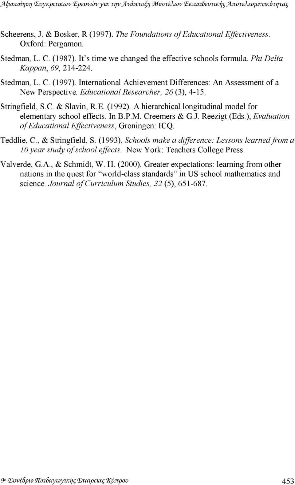 Educational Researcher, 26 (3), 4-15. Stringfield, S.C. & Slavin, R.E. (1992). A hierarchical longitudinal model for elementary school effects. In B.P.M. Creemers & G.J. Reezigt (Eds.