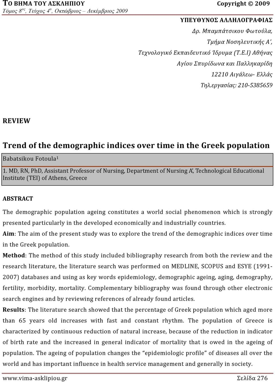 MD, RN, PhD, Assistant Professor of Nursing, Department of Nursing A, Technological Educational Institute (TEI) of Athens, Greece ABSTRACT The demographic population ageing constitutes a world social