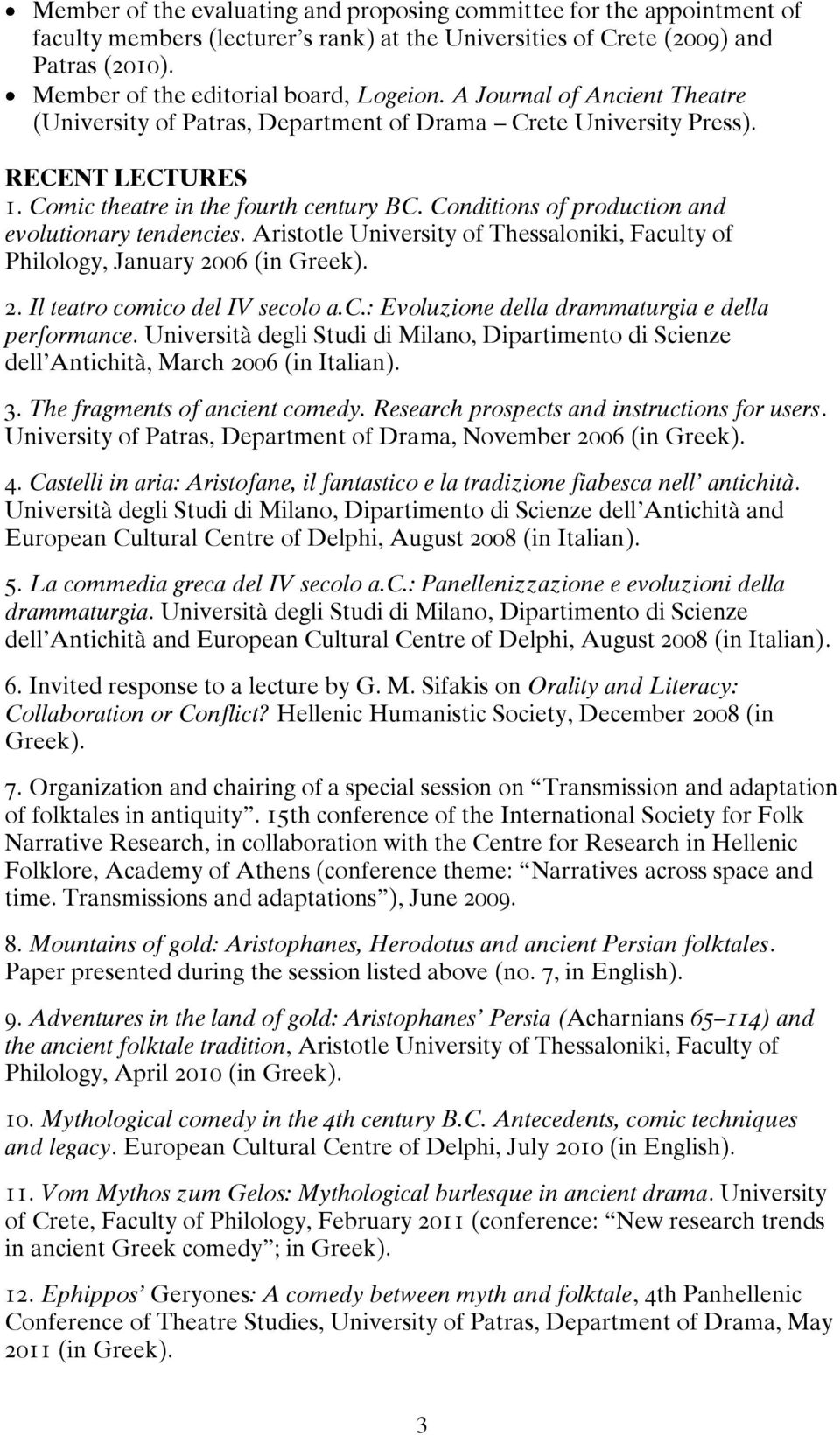 Conditions of production and evolutionary tendencies. Aristotle University of Thessaloniki, Faculty of Philology, January 2006 (in Greek). 2. Il teatro comico del IV secolo a.c.: Εvoluzione della drammaturgia e della performance.