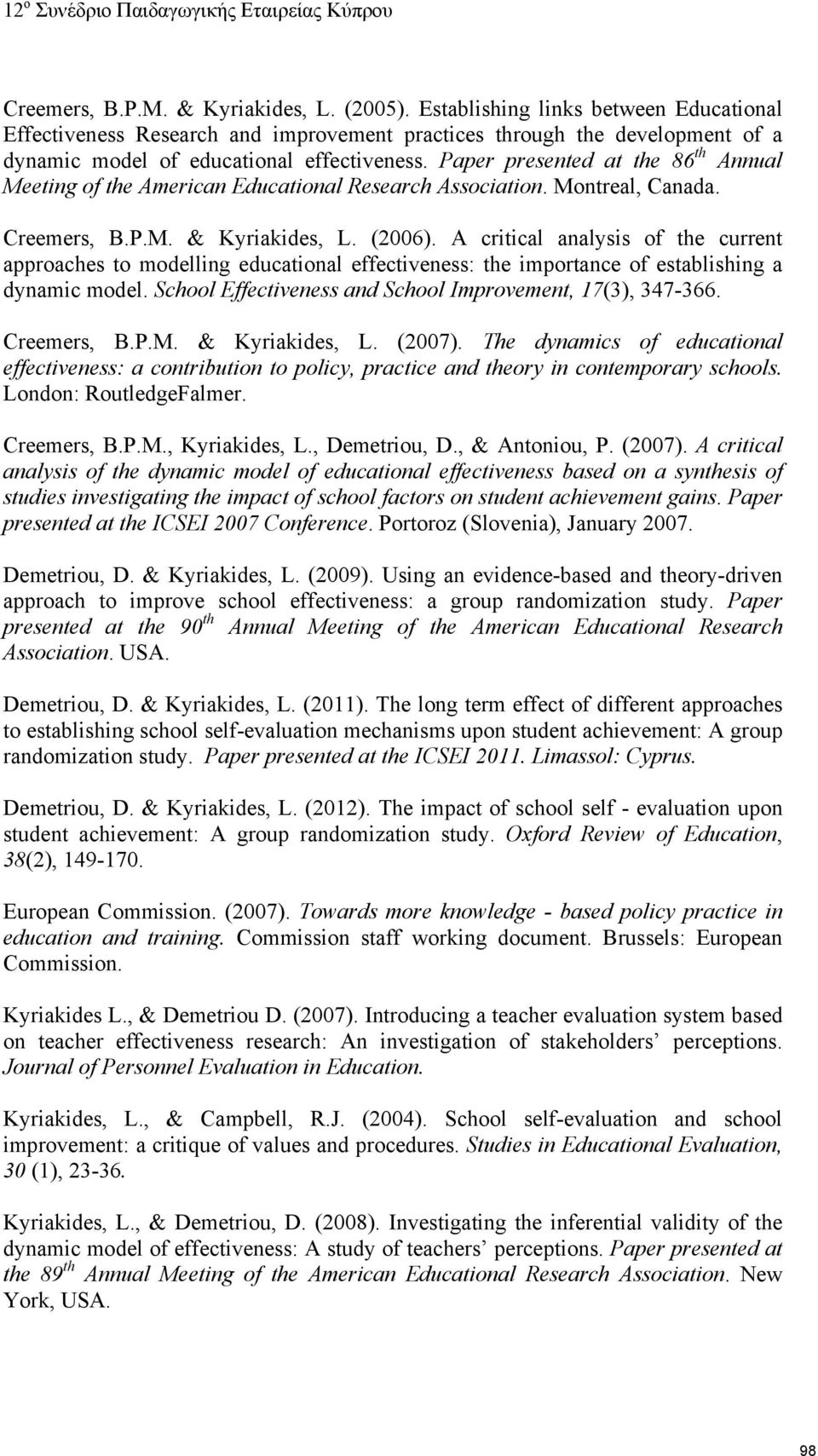 Paper presented at the 86 th Annual Meeting of the American Educational Research Association. Montreal, Canada. Creemers, B.P.M. & Kyriakides, L. (2006).