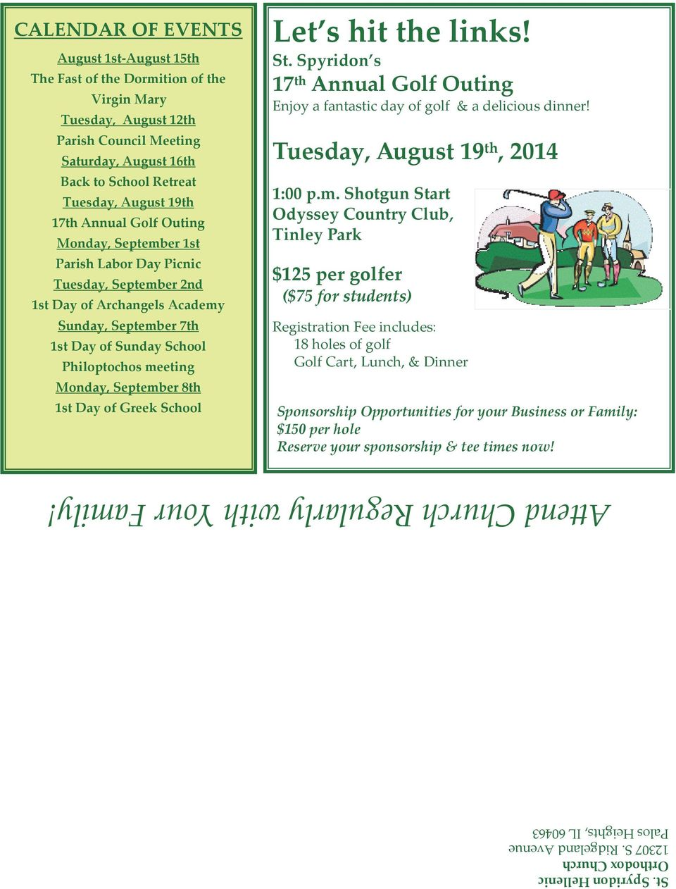 17th Annual Golf Outing Monday, September 1st Parish Labor Day Picnic Tuesday, September 2nd 1st Day of Archangels Academy Sunday, September 7th 1st Day of Sunday School Philoptochos meeting Monday,