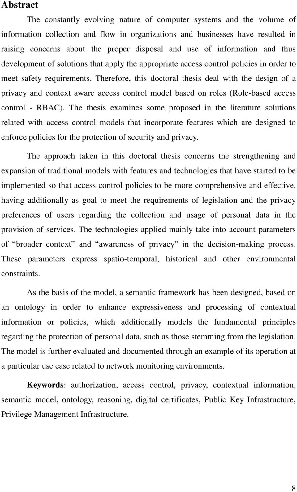 Therefore, this doctoral thesis deal with the design of a privacy and context aware access control model based on roles (Role-based access control - RBAC).