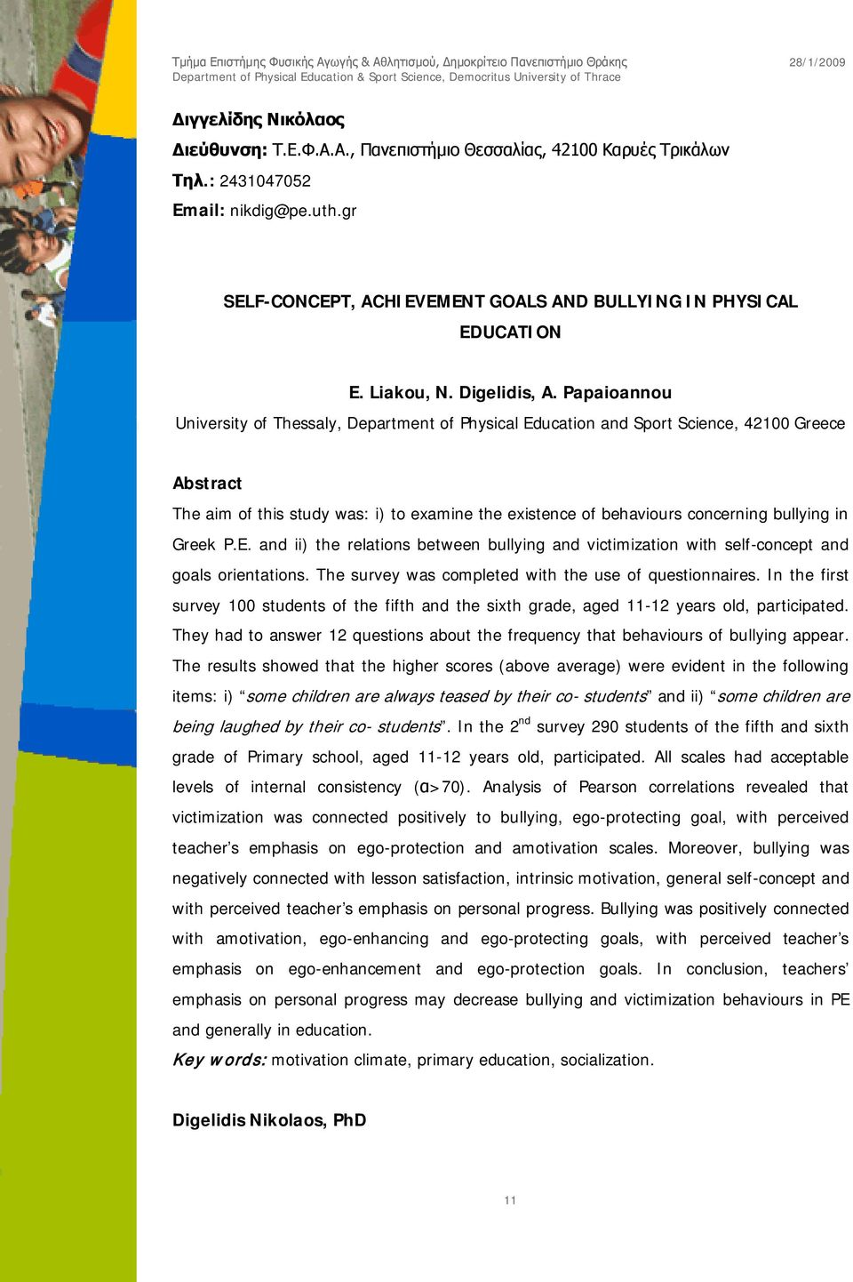 Papaioannou University of Thessaly, Department of Physical Education and Sport Science, 42100 Greece Abstract The aim of this study was: i) to examine the existence of behaviours concerning bullying