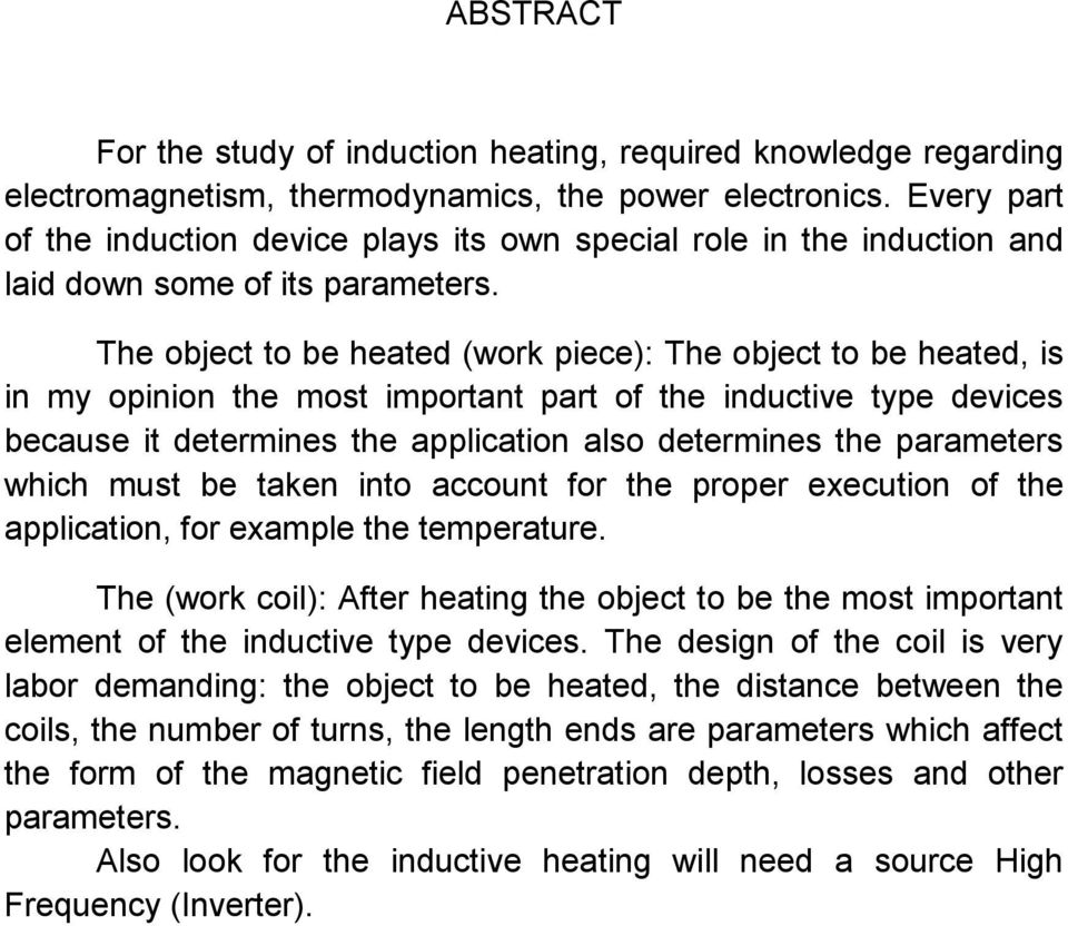 The object to be heated (work piece): The object to be heated, is in my opinion the most important part of the inductive type devices because it determines the application also determines the