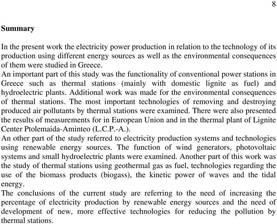 An important part of this study was the functionality of conventional power stations in Greece such as thermal stations (mainly with domestic lignite as fuel) and hydroelectric plants.