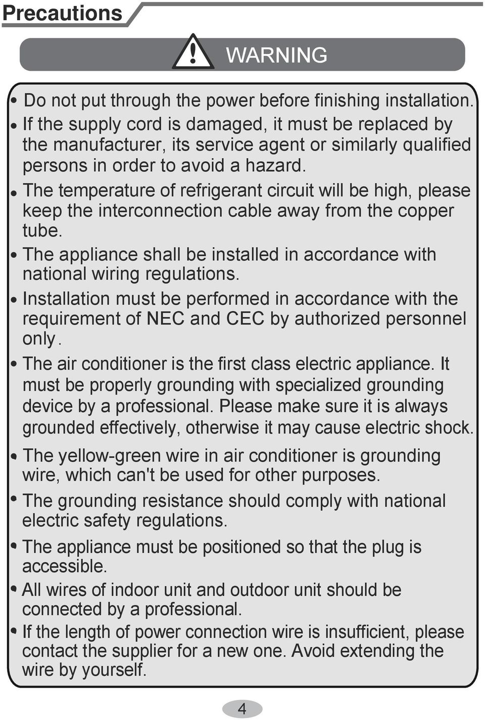 The temperature of refrigerant circuit will be high, please keep the interconnection cable away from the copper tube. The appliance shall be installed in accordance with national wiring regulations.