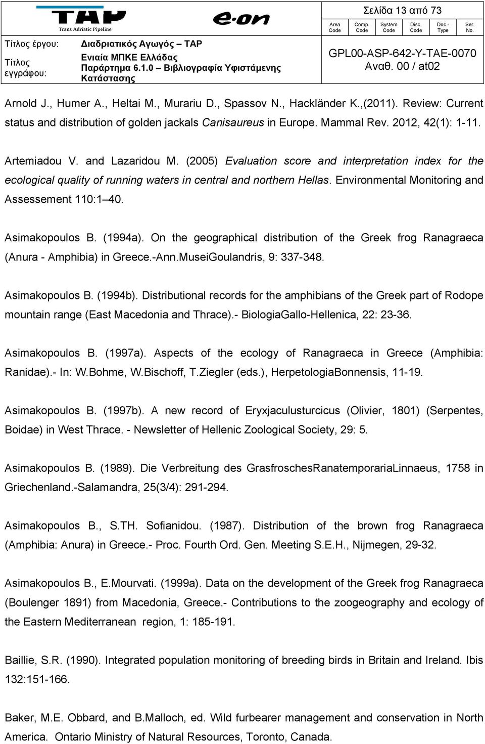 Environmental Monitοring and Assessement 110:1 40. Asimakopoulos B. (1994a). On the geographical distribution of the Greek frog Ranagraeca (Anura - Amphibia) in Greece.-Ann.
