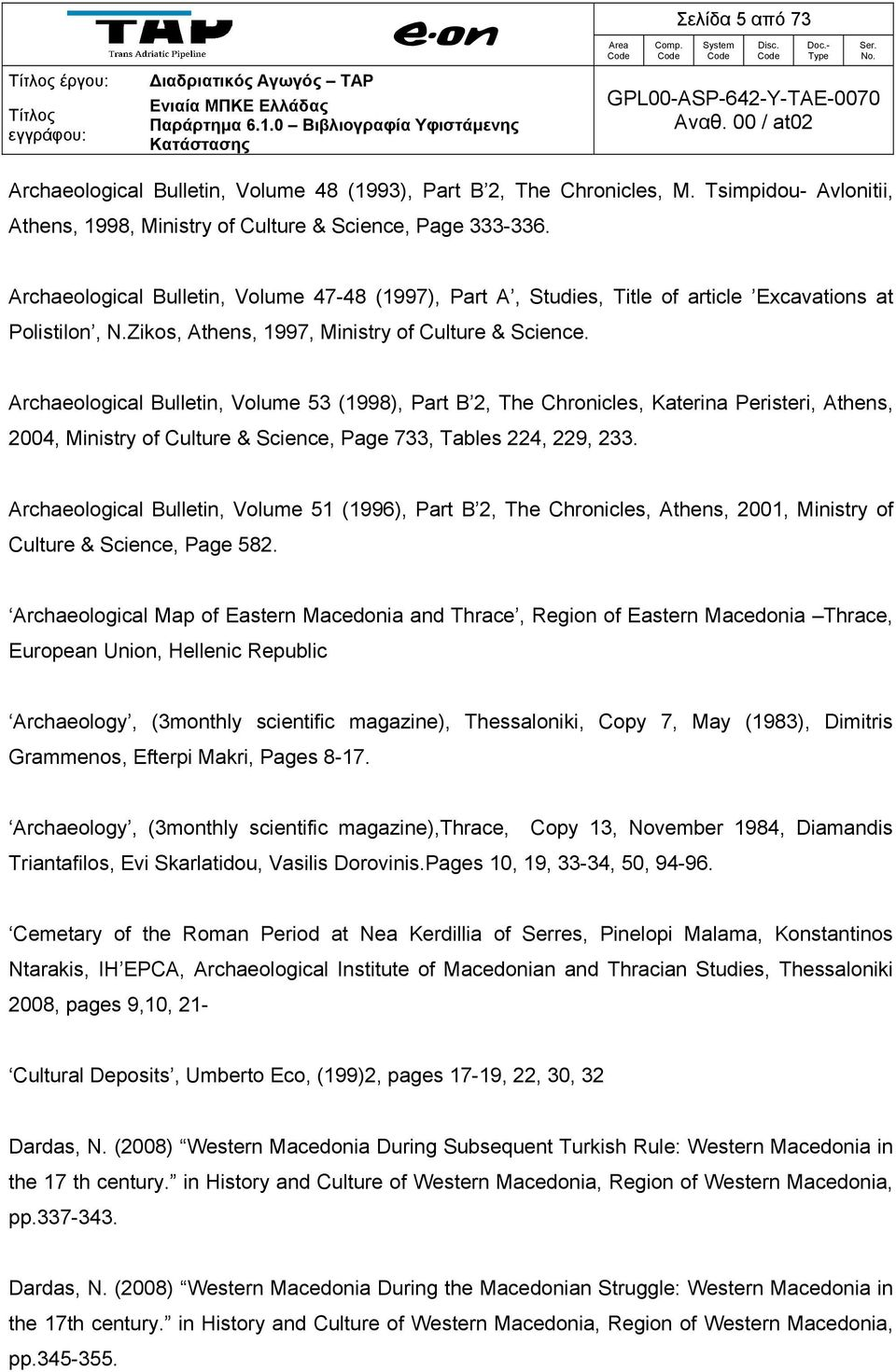Archaeological Bulletin, Volume 53 (1998), Part B 2, The Chronicles, Katerina Peristeri, Athens, 2004, Ministry of Culture & Science, Page 733, Tables 224, 229, 233.