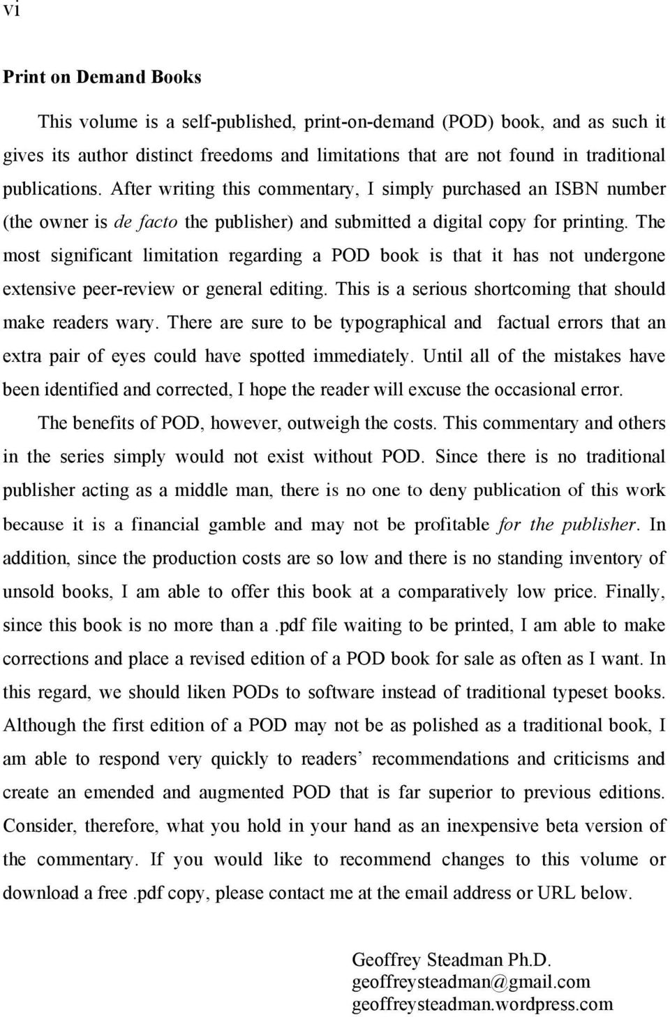 The most significant limitation regarding a POD book is that it has not undergone extensive peer-review or general editing. This is a serious shortcoming that should make readers wary.