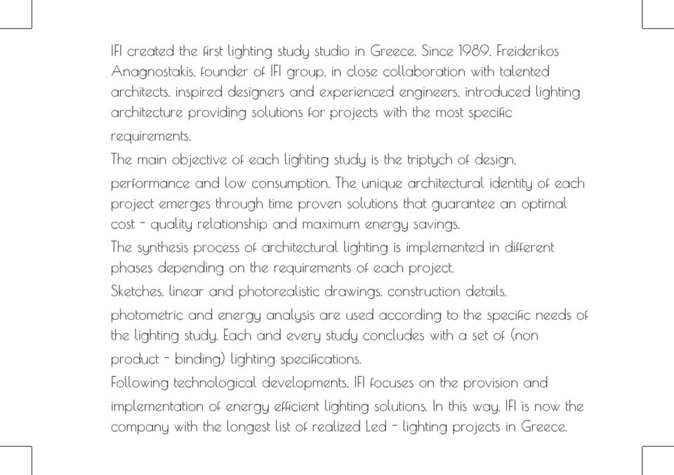 solutions for projects with the most specific requirements. The main objective of each lighting study is the triptych of design, performance and low consumption.