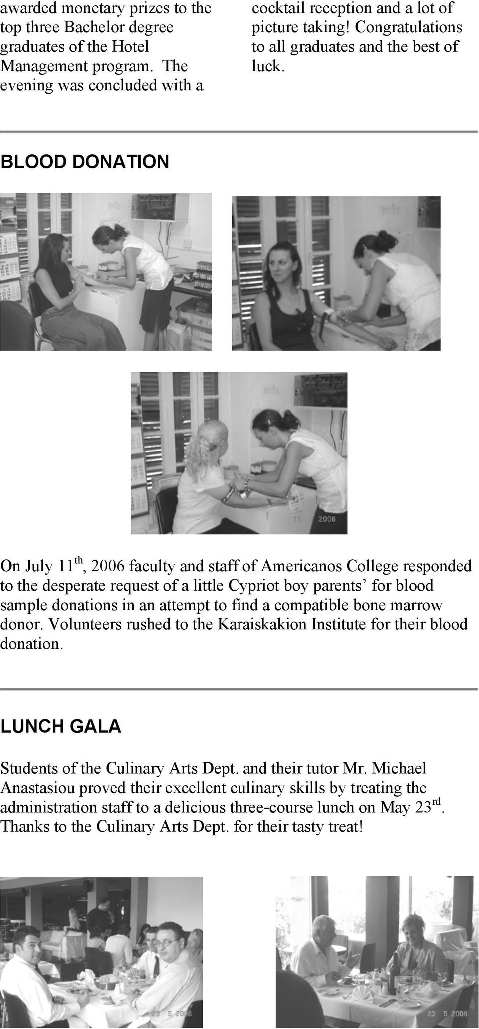 BLOOD DONATION On July 11 th, 2006 faculty and staff of Americanos College responded to the desperate request of a little Cypriot boy parents for blood sample donations in an attempt to find a