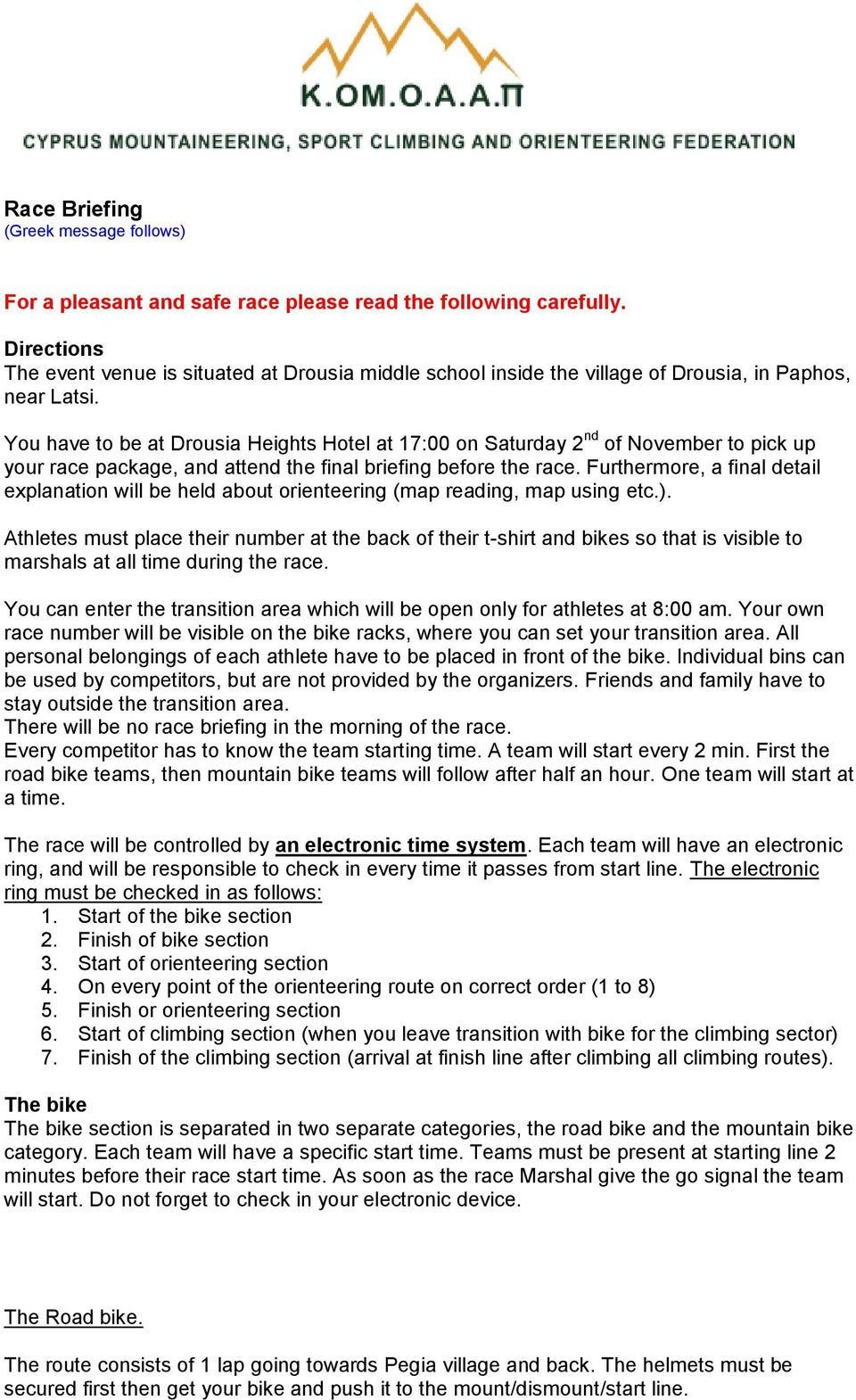 You have to be at Drousia Heights Hotel at 17:00 on Saturday 2 nd of November to pick up your race package, and attend the final briefing before the race.