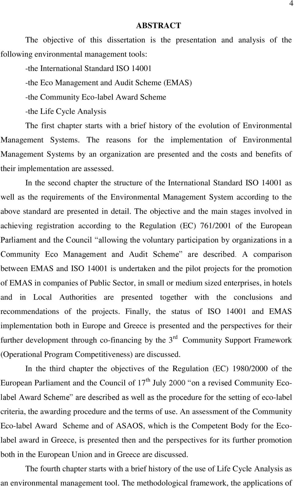 The reasons for the implementation of Environmental Management Systems by an organization are presented and the costs and benefits of their implementation are assessed.