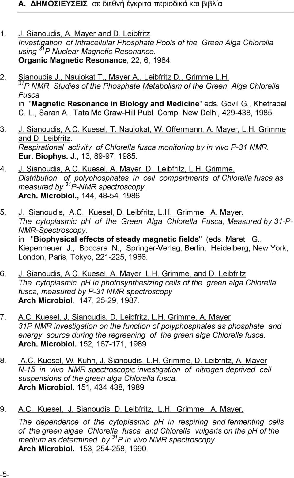 ", Mayer A., Leibfritz D., Grimme L.H. 31 P NMR Studies of the Phosphate Metabolism of the Green Alga Chlorella Fusca in ""Magnetic Resonance in Biology and Medicine"" eds. Govil G., Khetrapal C. L., Saran A."