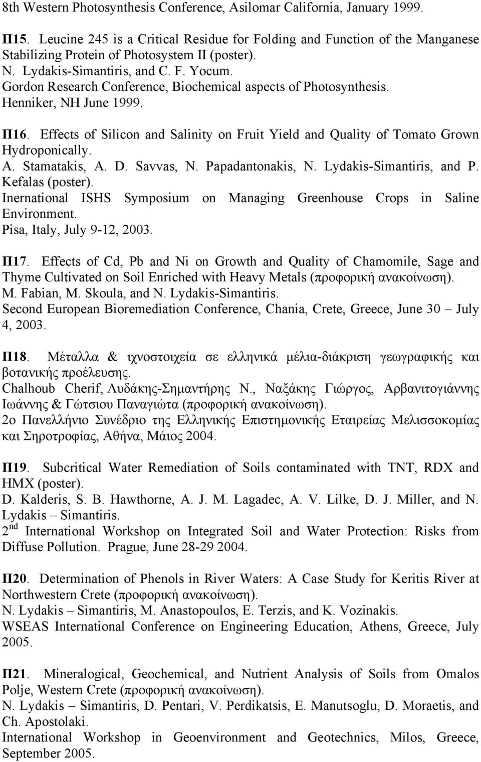 Gordon Research Conference, Biochemical aspects of Photosynthesis. Henniker, NH June 1999. Π16. Effects of Silicon and Salinity on Fruit Yield and Quality of Tomato Grown Hydroponically. A.