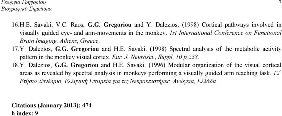 (1998) Spectral analysis of the metabolic activity pattern in the monkey visual cortex. Eur. J. Neurosci., Suppl. 10 p.238. 18. Y. Dalezios, G.G. Gregoriou and H.E. Savaki.