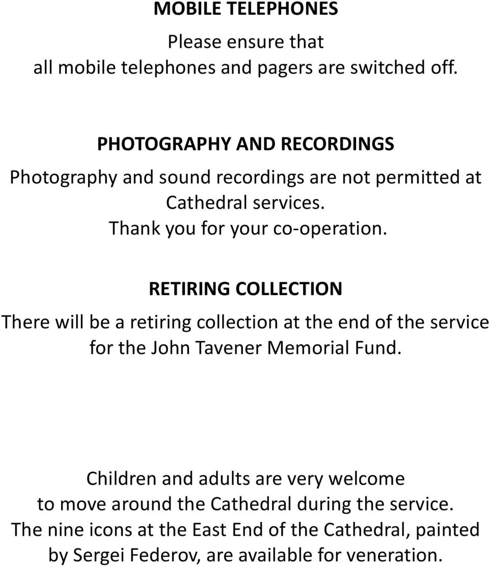 RETIRING COLLECTION There will be a retiring collection at the end of the service for the John Tavener Memorial Fund.