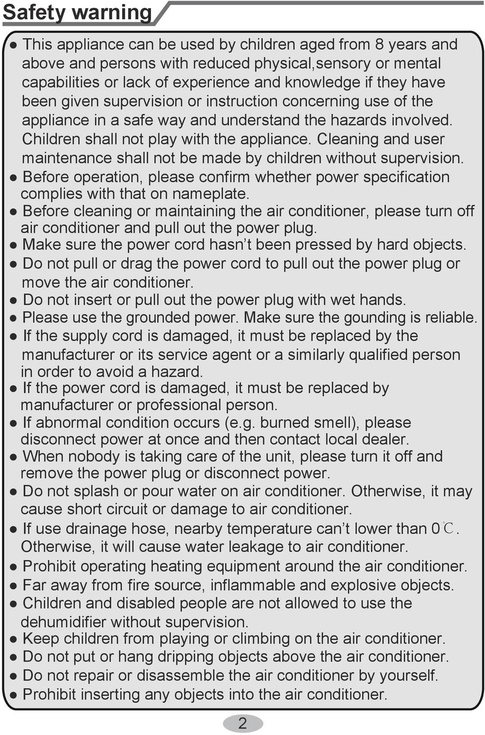 Cleaning and user maintenance shall not be made by children without supervision. efore operation, please confirm whether power specification complies with that on nameplate.